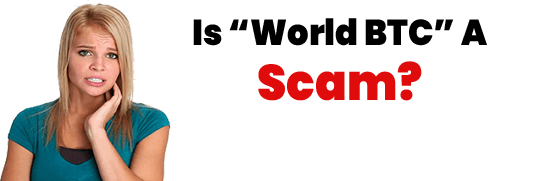 Is World BTC A Scam or Legit Opportunity