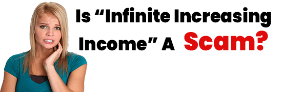 Is Infinite Increasing Income A Scam or Legit Opportunity