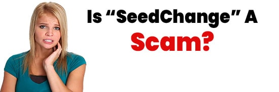 Is SeedChange A Scam or Legit Opportunity