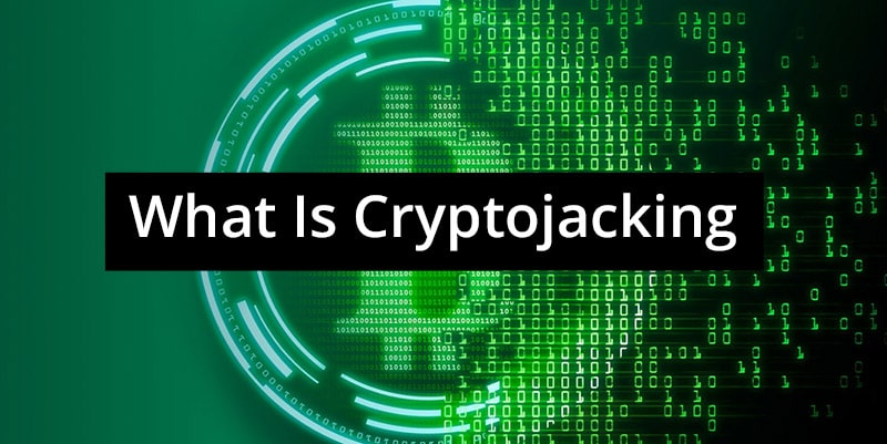 What Is Cryptojacking How To Protect Against Attacks