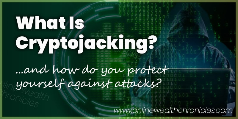 What Is Cryptojacking Protect Against Attacks